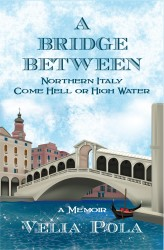 A Bridge Between ~ Northern Italy Come Hell or High Water